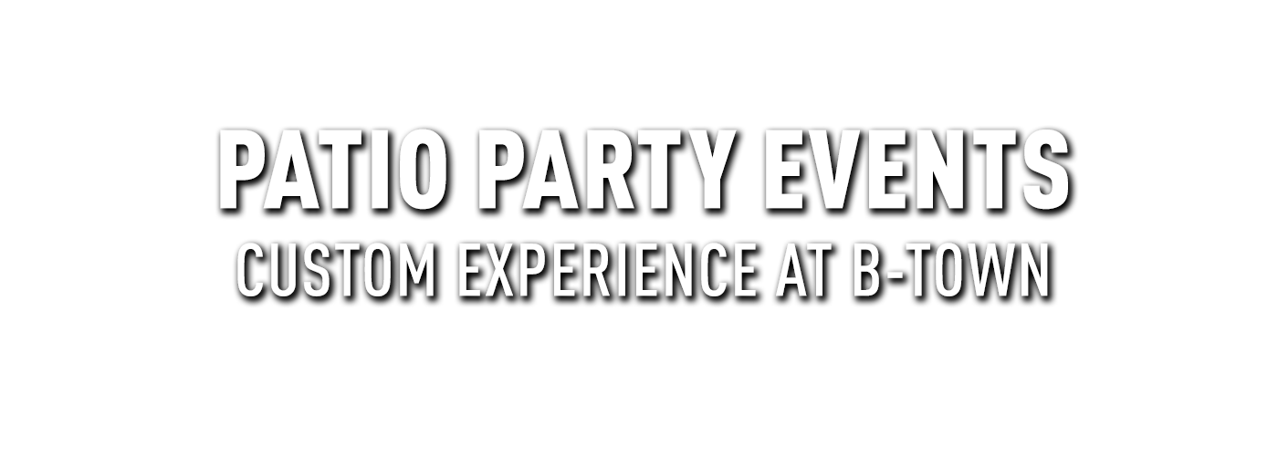 Patio party events | B-Town